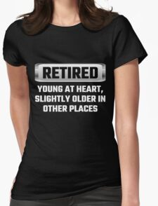 Retired Young At Heart, Slightly Older In Other Places Womens Fitted T-Shirt