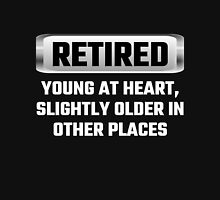 Retired Young At Heart, Slightly Older In Other Places Unisex T-Shirt