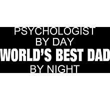 Psychologist By Day World's Best Dad By Night - Tshirts & Accessories Photographic Print