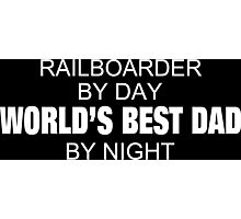 Railboarder By Day World's Best Dad By Night - Tshirts & Accessories Photographic Print