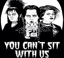 You Can't Sit With Us by jblak3
