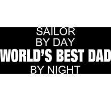 Sailor By Day World's Best Dad By Night - Tshirts & Accessories Photographic Print