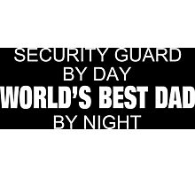 Security Guard By Day World's Best Dad By Night - Tshirts & Accessories Photographic Print