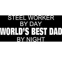 Steel Worker By Day World's Best Dad By Night - Tshirts & Accessories Photographic Print