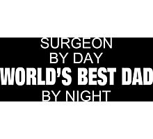 Surgeon By Day World's Best Dad By Night - Tshirts & Accessories Photographic Print