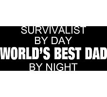 Survivalist By Day World's Best Dad By Night - Tshirts & Accessories Photographic Print