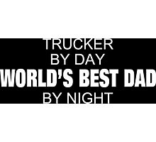 Trucker By Day World's Best Dad By Night - Tshirts & Accessories Photographic Print