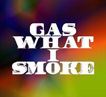 Gas What I Smoke by foggynotion