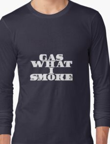 Gas What I Smoke Long Sleeve T-Shirt