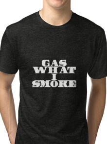 Gas What I Smoke Tri-blend T-Shirt
