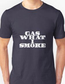 Gas What I Smoke Unisex T-Shirt