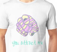 you attract me Unisex T-Shirt
