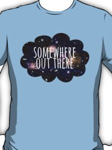 Somewhere Out There T-Shirt