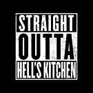 Straight Outta Hell's Kitchen by Digital Phoenix Design