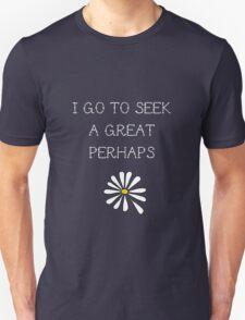 LFA - I go to seek a great perhaps Unisex T-Shirt
