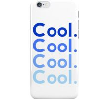 Cool. Cool, cool, cool, iPhone Case/Skin