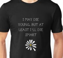 LFA - I may die young, but at least I'll die smart Unisex T-Shirt