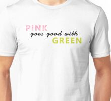 Pink goes good with green Unisex T-Shirt