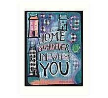 Eithne Sweeney Art, Home is wherever Im with you Art Print