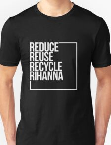 Reduce Reuse Recycle Rihanna Unisex T-Shirt