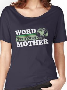 Word To Your Mother - Mother Earth Women's Relaxed Fit T-Shirt