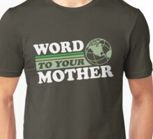 Word To Your Mother - Mother Earth Unisex T-Shirt
