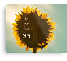 be your own sun, sunflower Metal Print
