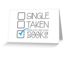 SINGLE TAKEN Madly in love with books Greeting Card