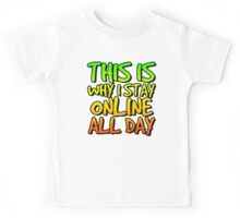 This is why I stay online all day. Kids Tee