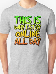 This is why I stay online all day. T-Shirt
