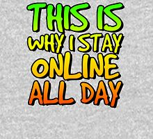 This is why I stay online all day. Unisex T-Shirt