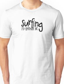 Surfing I'd rather be Unisex T-Shirt