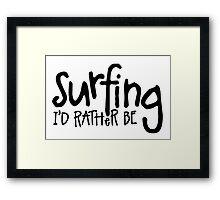 Surfing I'd rather be Framed Print