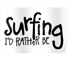 Surfing I'd rather be Poster