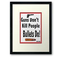 guns don't kill people. bullets do Framed Print