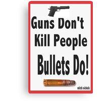 guns don't kill people. bullets do Canvas Print