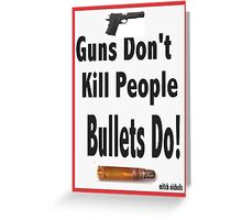 guns don't kill people. bullets do Greeting Card