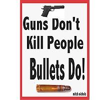 guns don't kill people. bullets do Photographic Print