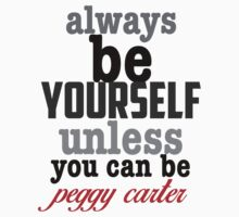 Always be yourself unless you can be peggy carter Kids Clothes