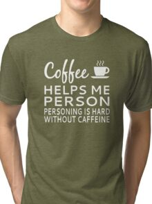 Coffee Helps Me Person Tri-blend T-Shirt