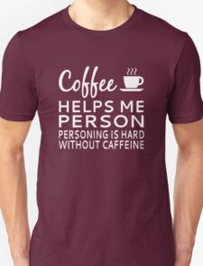 Coffee Helps Me Person Unisex T-Shirt