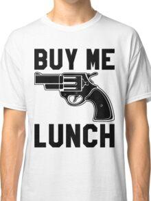 Buy Me Lunch Classic T-Shirt