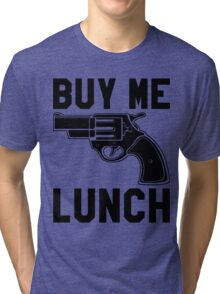Buy Me Lunch Tri-blend T-Shirt