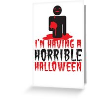 I'm having a HORRIBLE HALLOWEEN! with zombie monster eating brains Greeting Card