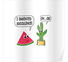 I Invented Succulence Poster
