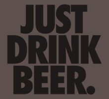 JUST DRINK BEER. by cpinteractive