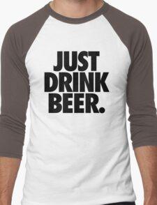JUST DRINK BEER. Men's Baseball ¾ T-Shirt