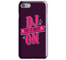 DJ PUT IT BACK ON iPhone Case/Skin