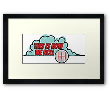 This is how we roll - 2 Framed Print