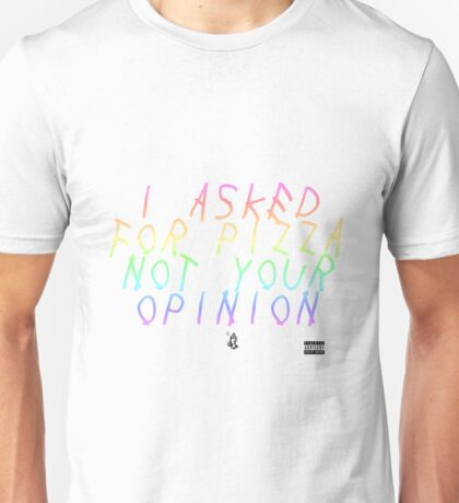 I Asked For Pizza Not Your Opinion  Unisex T-Shirt